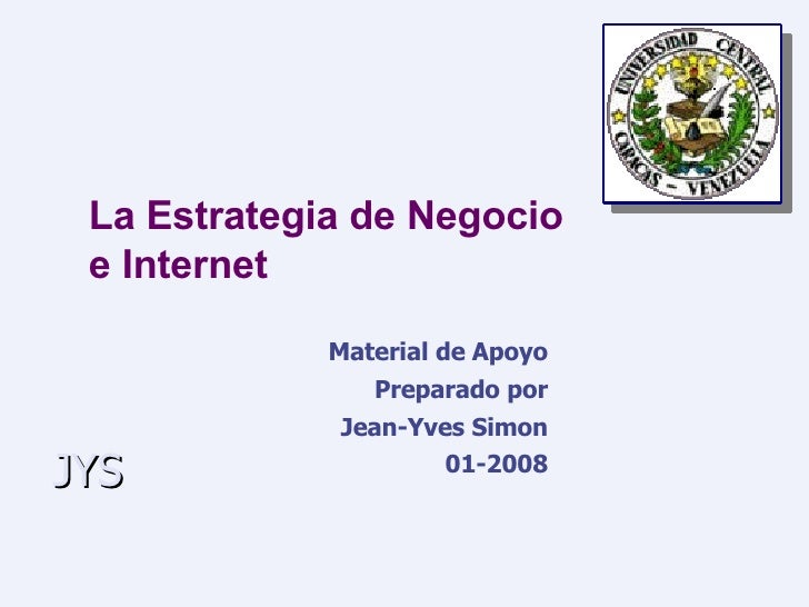 La Estrategia de Negocio  e Internet Material de Apoyo Preparado por Jean-Yves Simon 01-2008