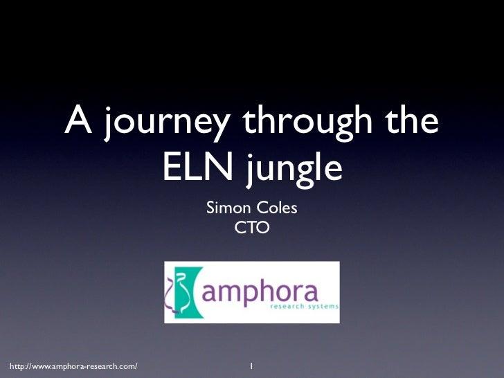 A journey through the                   ELN jungle                                    Simon Coles                         ...