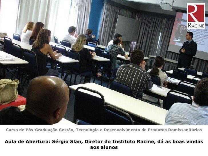 Curso de Pós-Graduação Gestão, Tecnologia e Desenvolvimento de Produtos Domissanitários Aula de Abertura: Sérgio Slan, Dir...