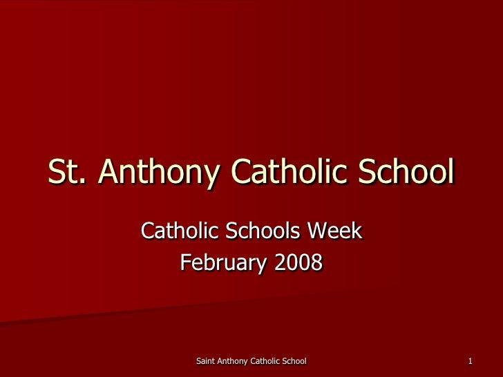 St. Anthony Catholic School       Catholic Schools Week           February 2008               Saint Anthony Catholic Schoo...