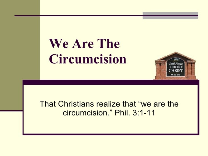 "We Are The Circumcision That Christians realize that ""we are the circumcision."" Phil. 3:1-11"