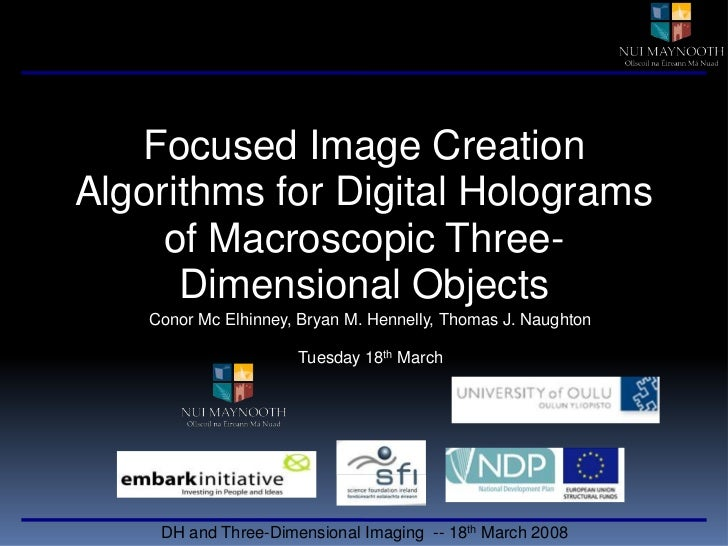 Focused Image Creation Algorithms for Digital Holograms of Macroscopic Three-Dimensional Objects<br />Conor Mc Elhinney, B...