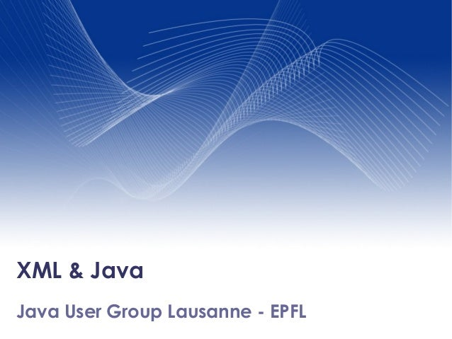 XML & Java  Your Name Your Title  Your Java User Group Lausanne - EPFL Organization (Line #1) Your Organization (Line #2)