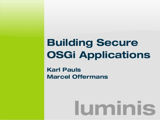 Building Secure  OSGi Applications  Karl Pauls  Marcel Offermans  luminis