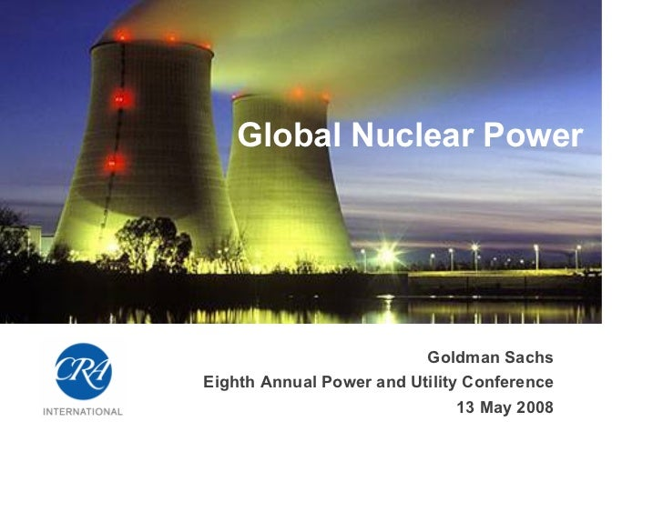 Global Nuclear Power                               Goldman Sachs Eighth Annual Power and Utility Conference               ...