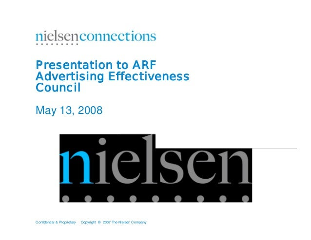 Confidential & Proprietary Copyright © 2007 The Nielsen Company Presentation to ARF Advertising Effectiveness Council May ...