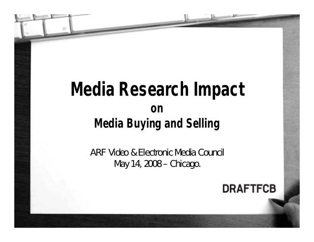 1 Media Research Impact on Media Buying and Selling ARF Video & Electronic Media Council May 14, 2008 – Chicago.
