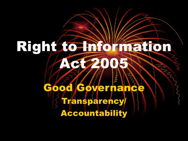 Right to Information Act 2005 Good Governance Transparency/ Accountability