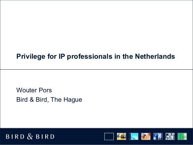 Privilege for IP professionals in the Netherlands Wouter Pors Bird & Bird, The Hague