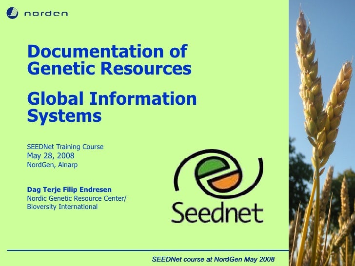 Cover slide Documentation of Genetic Resources Global Information Systems SEEDNet Training Course May 28, 2008 NordGen, Al...