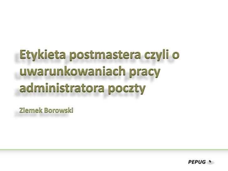 Krótko o prelegencieZiemek Borowski      – ziembor @ wss.pl      – PEPUG, PLSSUG, kiedyś SAGE, PLUG i GUST       – kilkan...