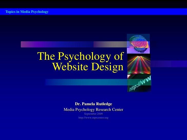 Topics in Media Psychology<br />The Psychology of<br />Website Design<br />Dr. Pamela Rutledge<br />Media Psychology Resea...