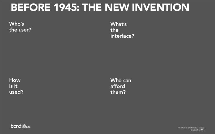 1945 –1955: THE CALCULATOR Who's             What's the the user?         interface?     How is it         Who can used?  ...