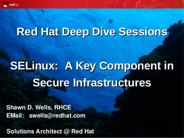 1 Red Hat Deep Dive SessionsRed Hat Deep Dive Sessions SELinux: A Key Component inSELinux: A Key Component in Secure Infra...