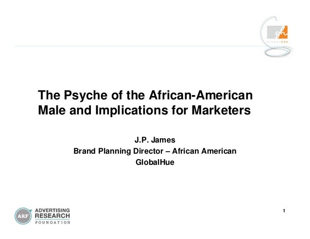 1 The Psyche of the African-American Male and Implications for Marketers J.P. James Brand Planning Director – African Amer...