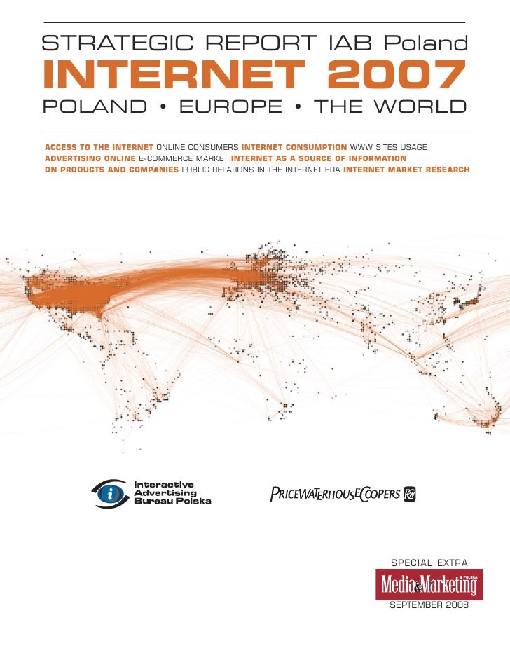 STRATEGIC REPORT IAB Poland INTERNET 2007 POLAND • EUROPE • THE WORLD  ACCESS TO THE INTERNET ONLINE CONSUMERS INTERNET CO...