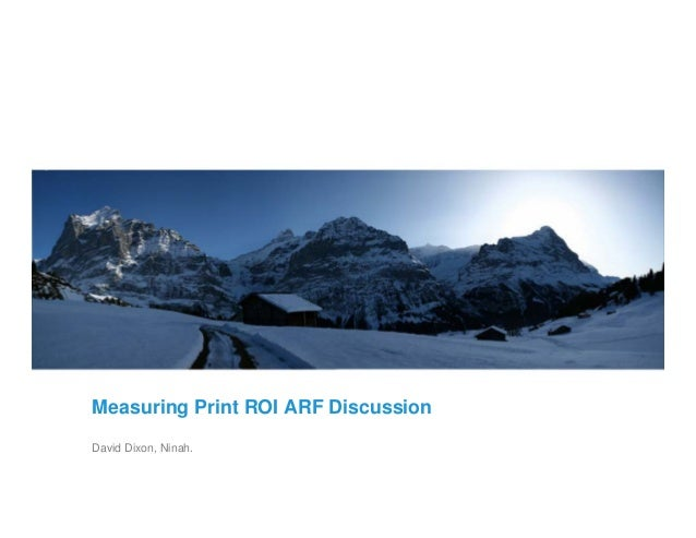Measuring Print ROI ARF Discussion David Dixon, Ninah.