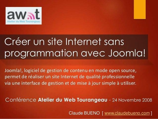 Claude BUENO [ www.claudebueno.com ] Créer un site Internet sans programmation avec Joomla! Joomla!, logiciel de gestion d...