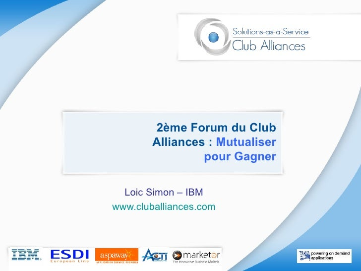 2ème Forum du Club Alliances :  Mutualiser pour Gagner Loic Simon – IBM www.cluballiances.com