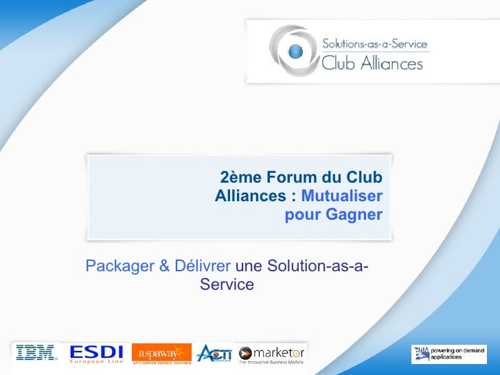 2ème Forum du Club Alliances :  Mutualiser pour Gagner Packager & Délivrer  une Solution-as-a-Service