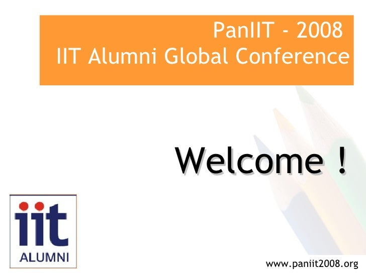 PanIIT - 2008 IIT Alumni Global Conference               Welcome !                     www.paniit2008.org