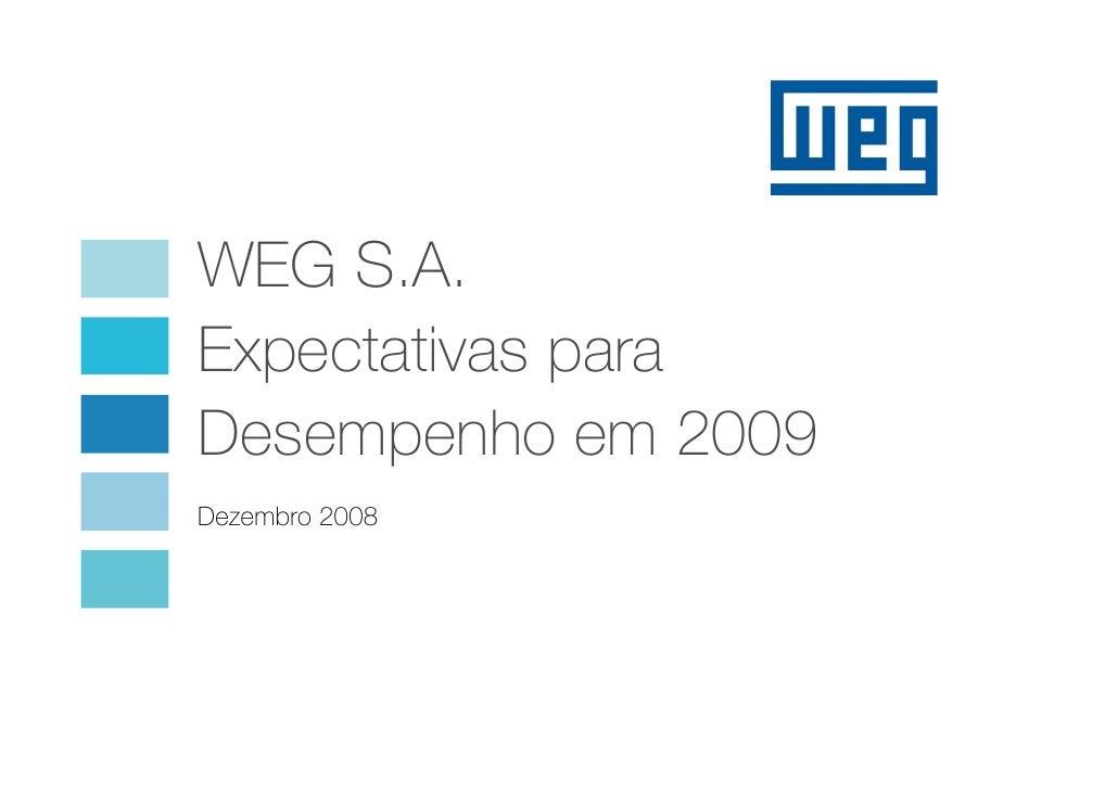 WEG S.A. Expectativas para Desempenho em 2009 Dezembro 2008