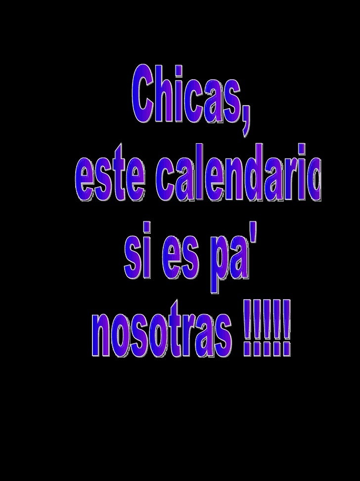 Chicas, este calendario  si es pa'  nosotras !!!!!