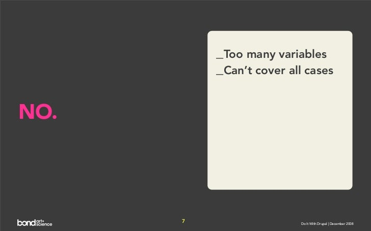 _Too many variables           _Can't cover all cases   NO.           7                  Do It With Drupal | December 2008