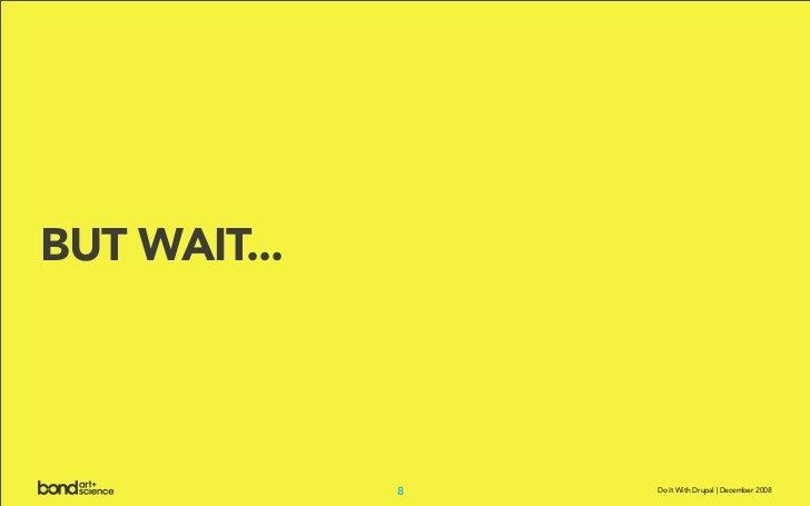 BUT WAIT...                   8   Do It With Drupal | December 2008