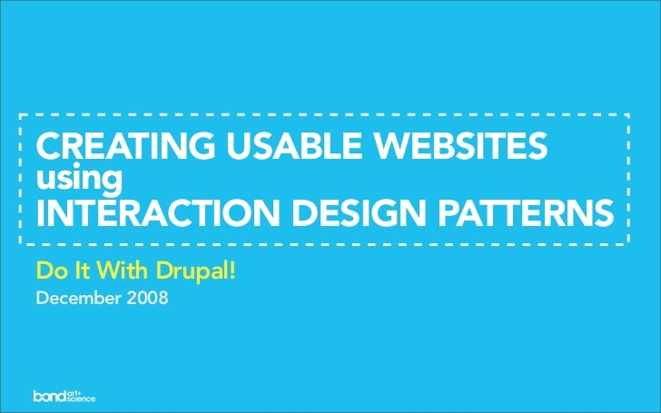 CREATING USABLE WEBSITES using INTERACTION DESIGN PATTERNS Do It With Drupal! December 2008