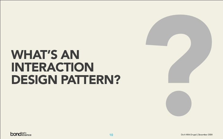WHAT'S AN INTERACTION DESIGN PATTERN?                 10                   ?                   Do It With Drupal | Decembe...