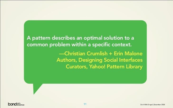 A pattern describes an optimal solution to a common problem within a specific context.              —Christian Crumlish + ...