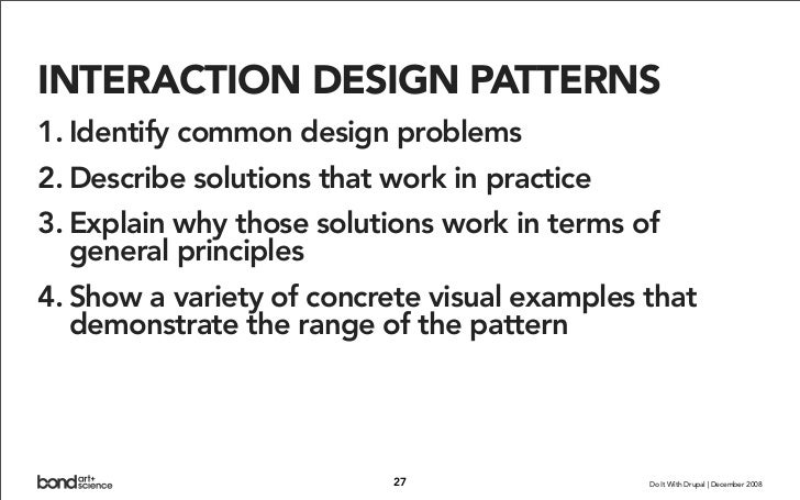 INTERACTION DESIGN PATTERNS 1. Identify common design problems 2. Describe solutions that work in practice 3. Explain why ...