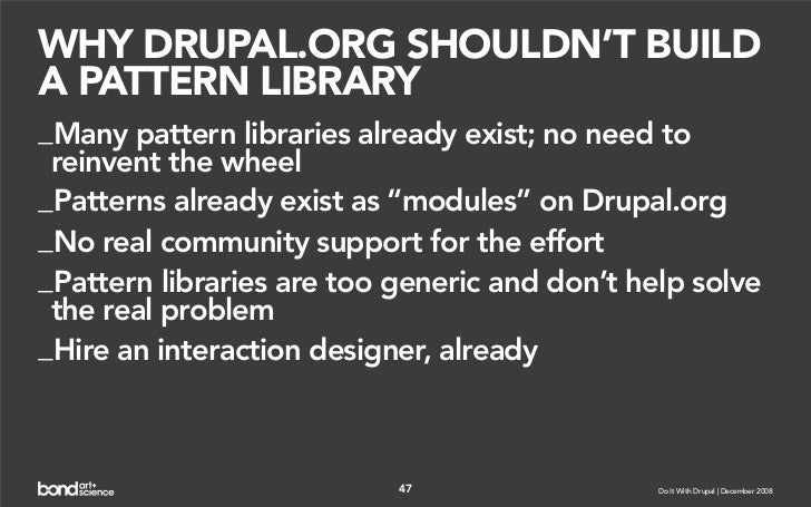 WHY DRUPAL.ORG SHOULDN'T BUILD A PATTERN LIBRARY _Many pattern libraries already exist; no need to  reinvent the wheel _Pa...