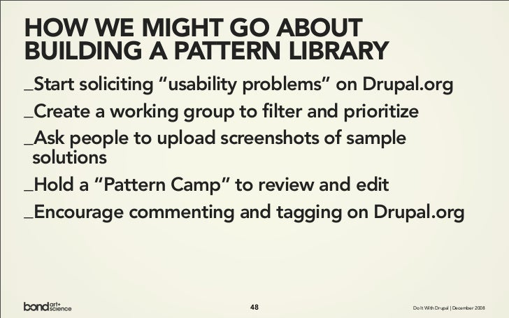 """HOW WE MIGHT GO ABOUT BUILDING A PATTERN LIBRARY _Start soliciting """"usability problems"""" on Drupal.org _Create a working gr..."""