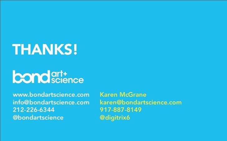 THANKS!  www.bondartscience.com    Karen McGrane info@bondartscience.com   karen@bondartscience.com 212-226-6344          ...