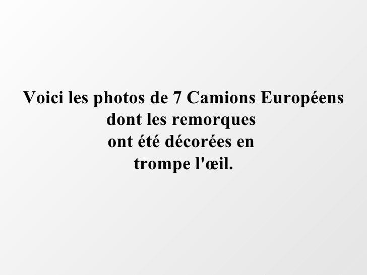 Voici les photos de 7 Camions Européens dont les remorques  ont été décorées en  trompe l'œil.