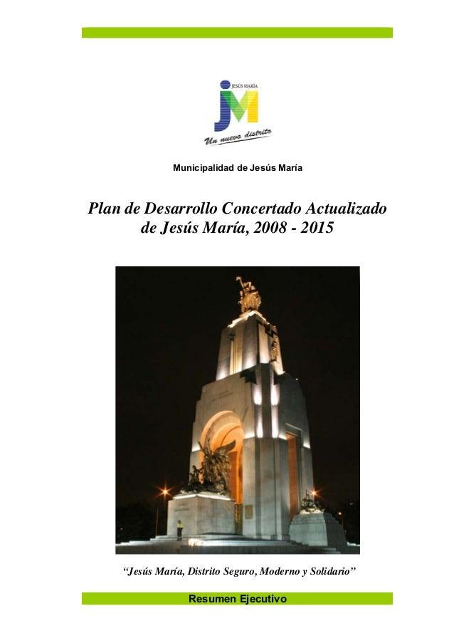 """Resumen Ejecutivo Municipalidad de Jesús María Plan de Desarrollo Concertado Actualizado de Jesús María, 2008 - 2015 """"Jesú..."""