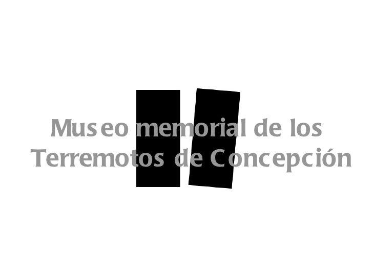 Mus eo memorial de losTerremotos de C oncepción