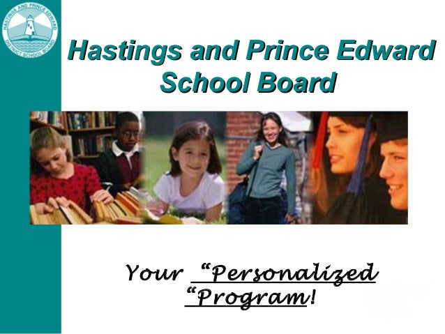 "Hastings and Prince EdwardHastings and Prince Edward School BoardSchool Board Your ""Personalized ""Program!"