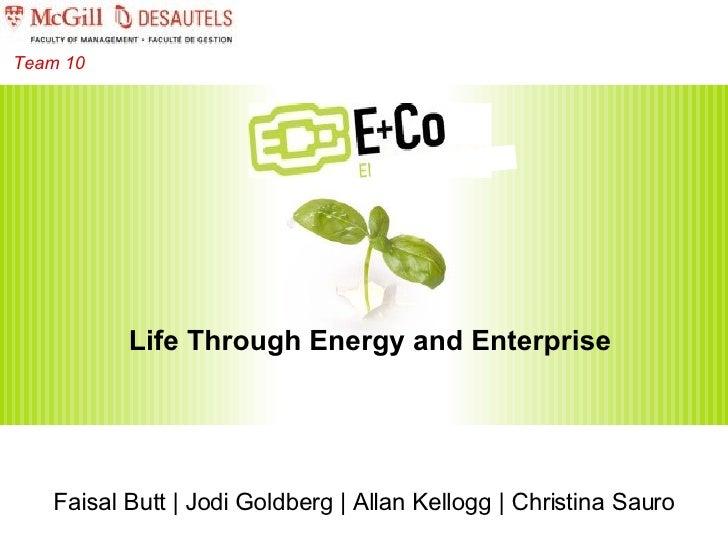 Life Through Energy and Enterprise Team 10 Faisal Butt | Jodi Goldberg | Allan Kellogg | Christina Sauro