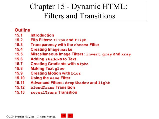 © 2004 Prentice Hall, Inc. All rights reserved. Chapter 15 - Dynamic HTML: Filters and Transitions Outline 15.1 Introducti...