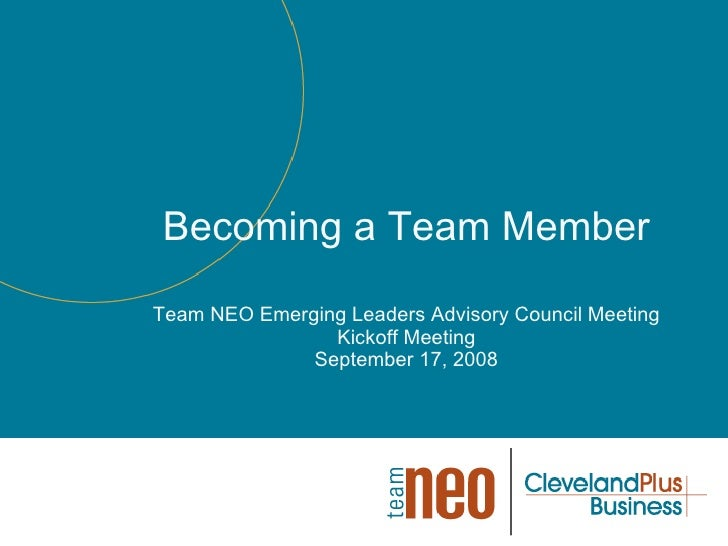 Becoming a Team Member Team NEO Emerging Leaders Advisory Council Meeting Kickoff Meeting September 17, 2008