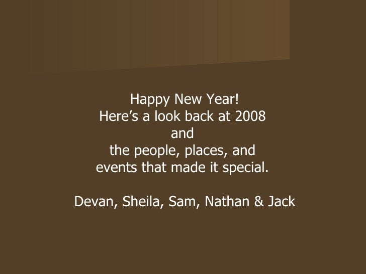 Happy New Year! Here's a look back at 2008  and  the people, places, and  events that made it special.  Devan, Sheila, Sam...