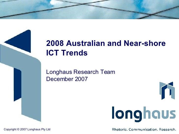 2008 Australian and Near-shore  ICT Trends Longhaus Research Team December 2007