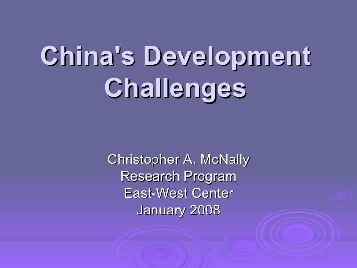 China's Development Challenges Christopher A. McNally Research Program East-West Center January 2008