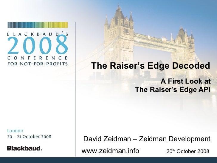 The Raiser's Edge Decoded A First Look at The Raiser's Edge API www.zeidman.info   20 th  October 2008 David Zeidman – Zei...