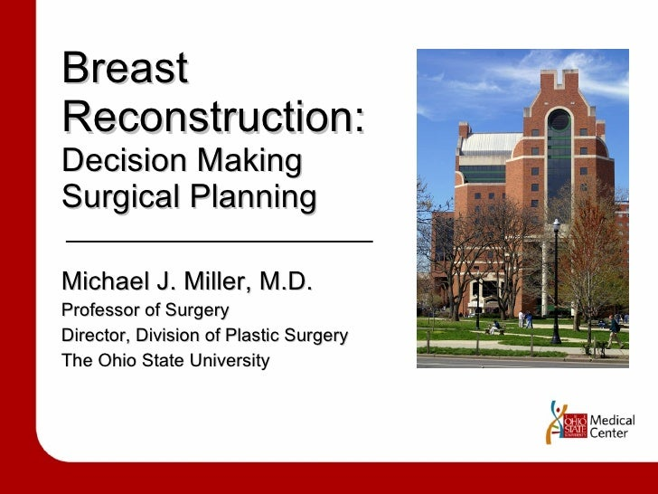 Breast  Reconstruction: Decision Making  Surgical Planning Michael J. Miller, M.D. Professor of Surgery Director, Division...