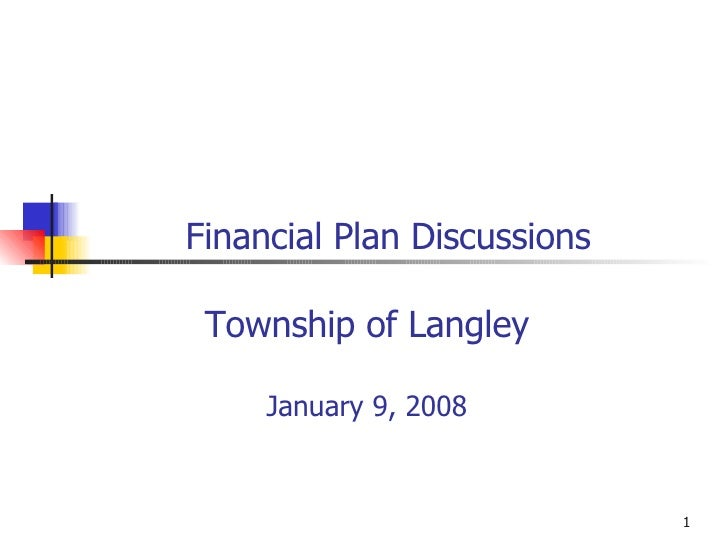 Financial Plan Discussions Township of Langley January 9, 2008