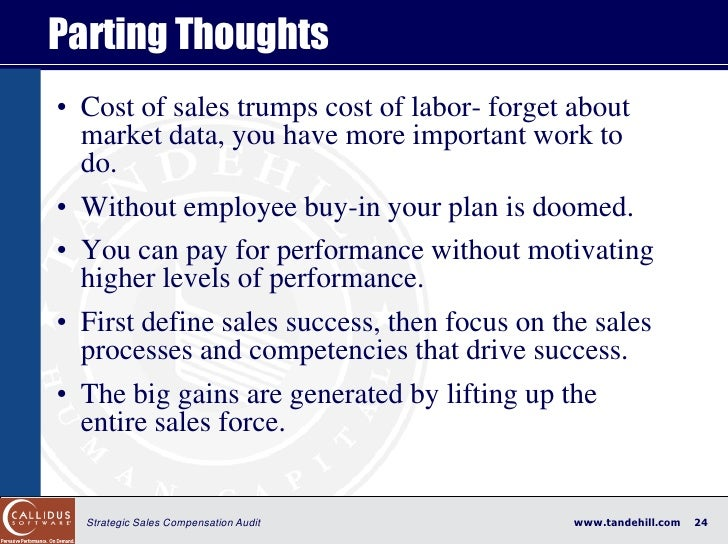 Parting Thoughts • Cost of sales trumps cost of labor- forget about   market data, you have more important work to   do. •...